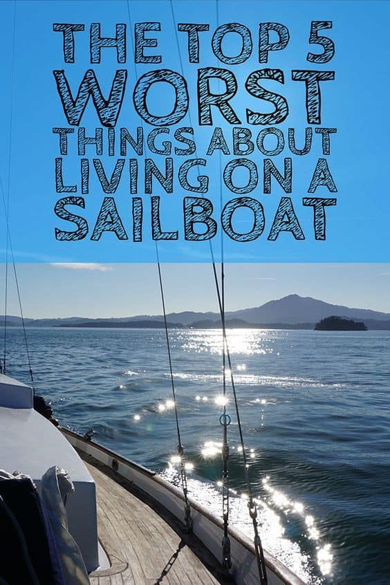 Living on a sailboat has its ups and down  Here the top 5 worst things