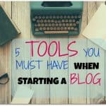 5 tools you must have when starting a blog
