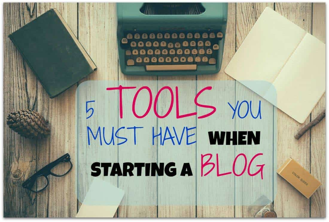 Top 5 tools you must have when starting a blog