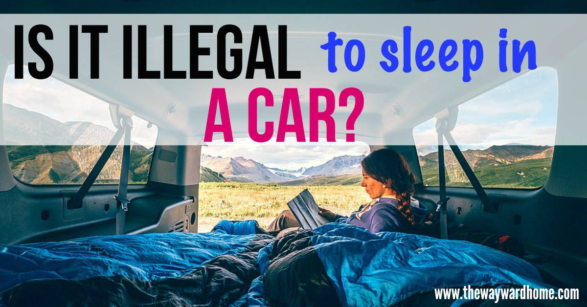 Is It Illegal To Sleep In Your Car Check Out Our Ultimate Guide