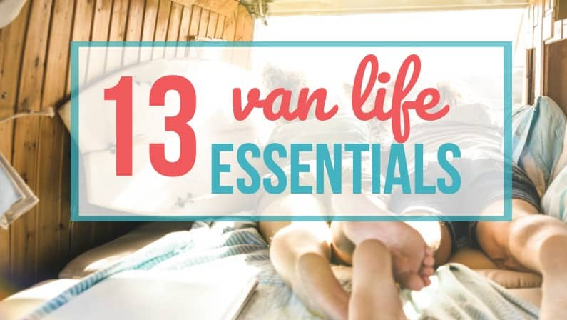 Check out these 13 essentials for living in a van full time