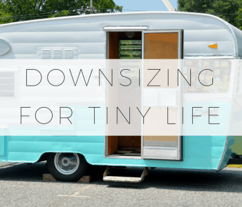 How to downsize to live in a van, RV, sailboat or tiny home